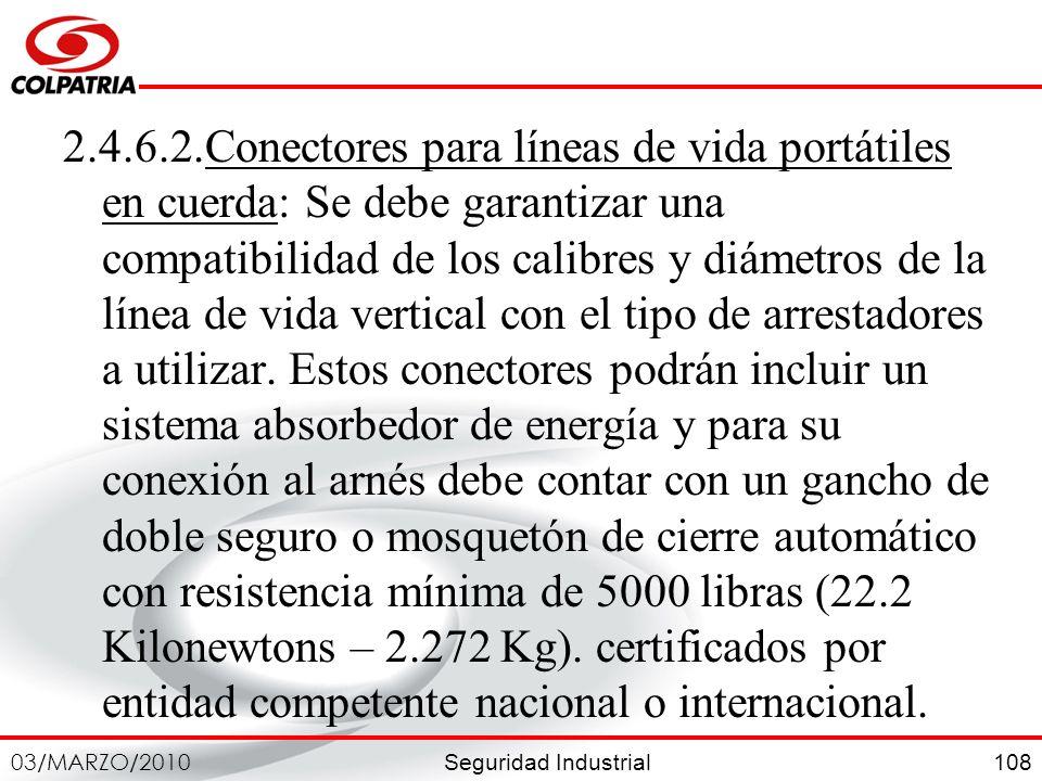 2.4.6.2.Conectores para líneas de vida portátiles en cuerda: Se debe garantizar una compatibilidad de los calibres y diámetros de la línea de vida vertical con el tipo de arrestadores a utilizar.
