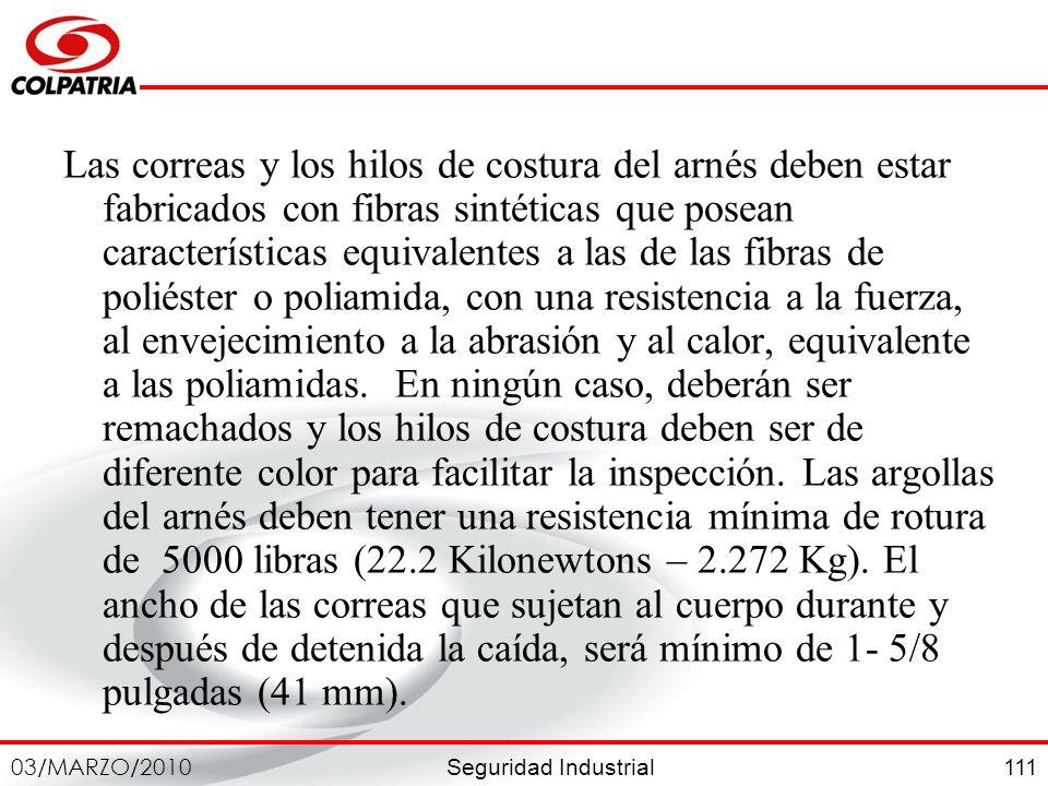 Las correas y los hilos de costura del arnés deben estar fabricados con fibras sintéticas que posean características equivalentes a las de las fibras de poliéster o poliamida, con una resistencia a la fuerza, al envejecimiento a la abrasión y al calor, equivalente a las poliamidas.