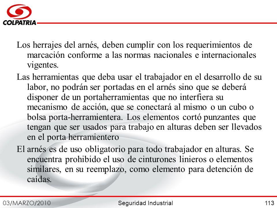 Los herrajes del arnés, deben cumplir con los requerimientos de marcación conforme a las normas nacionales e internacionales vigentes.
