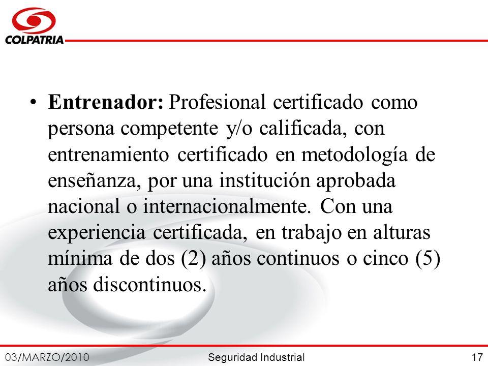 Entrenador: Profesional certificado como persona competente y/o calificada, con entrenamiento certificado en metodología de enseñanza, por una institución aprobada nacional o internacionalmente.