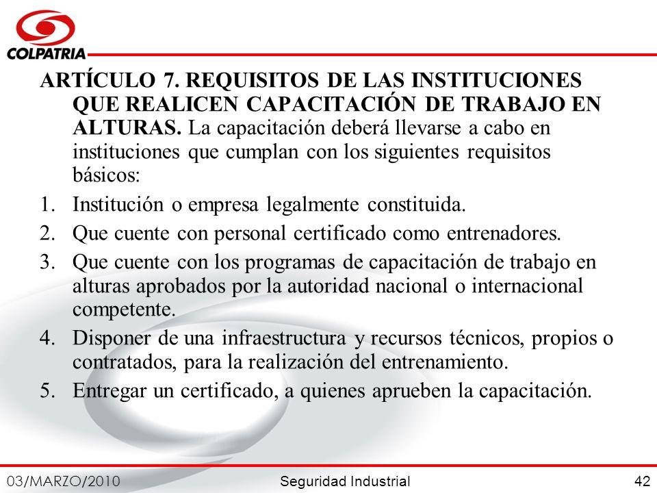 ARTÍCULO 7. REQUISITOS DE LAS INSTITUCIONES QUE REALICEN CAPACITACIÓN DE TRABAJO EN ALTURAS. La capacitación deberá llevarse a cabo en instituciones que cumplan con los siguientes requisitos básicos: