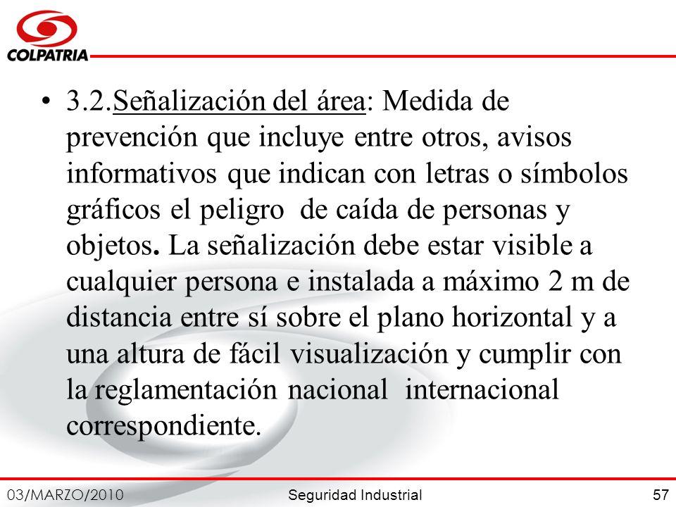3.2.Señalización del área: Medida de prevención que incluye entre otros, avisos informativos que indican con letras o símbolos gráficos el peligro de caída de personas y objetos.
