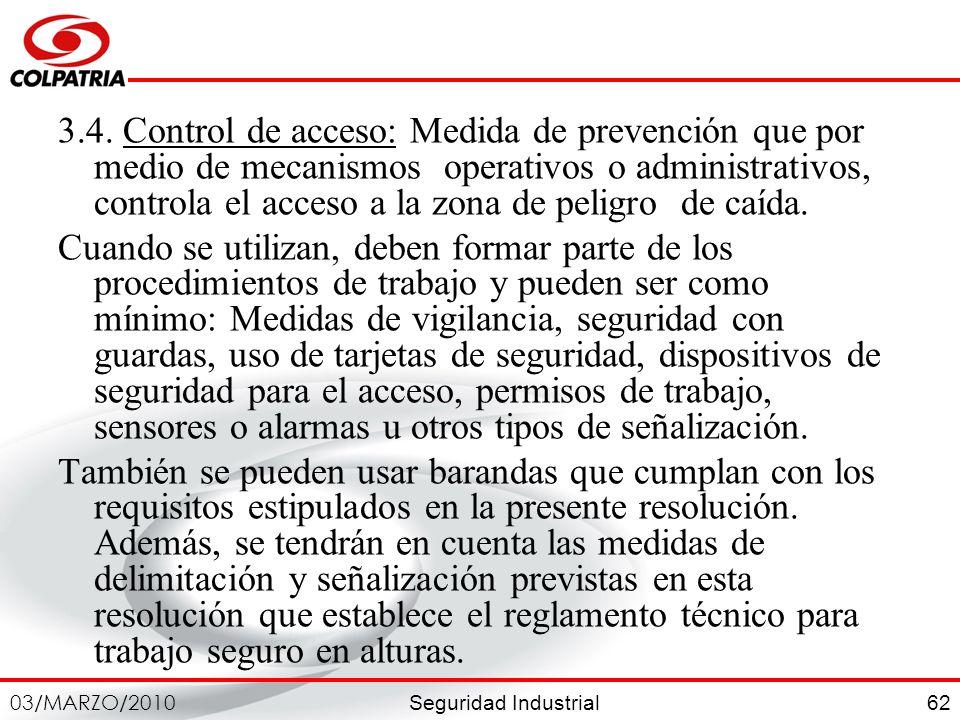 3.4. Control de acceso: Medida de prevención que por medio de mecanismos operativos o administrativos, controla el acceso a la zona de peligro de caída.