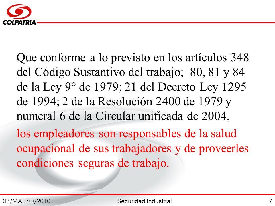 Que conforme a lo previsto en los artículos 348 del Código Sustantivo del trabajo; 80, 81 y 84 de la Ley 9° de 1979; 21 del Decreto Ley 1295 de 1994; 2 de la Resolución 2400 de 1979 y numeral 6 de la Circular unificada de 2004,