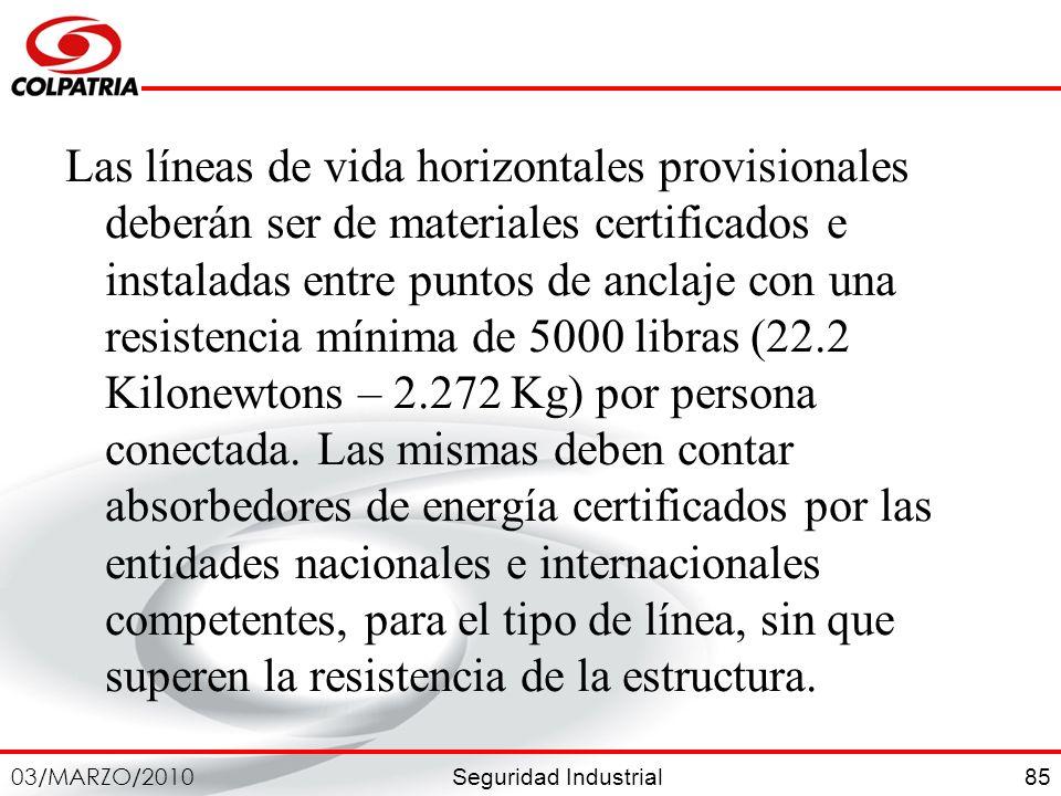 Las líneas de vida horizontales provisionales deberán ser de materiales certificados e instaladas entre puntos de anclaje con una resistencia mínima de 5000 libras (22.2 Kilonewtons – 2.272 Kg) por persona conectada.