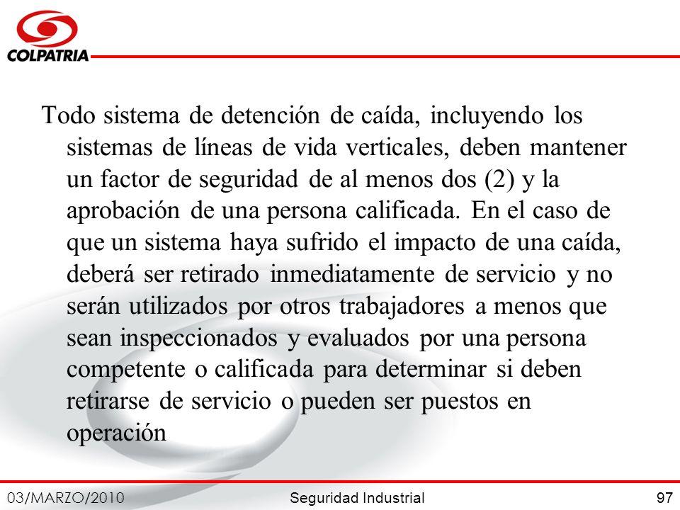 Todo sistema de detención de caída, incluyendo los sistemas de líneas de vida verticales, deben mantener un factor de seguridad de al menos dos (2) y la aprobación de una persona calificada.