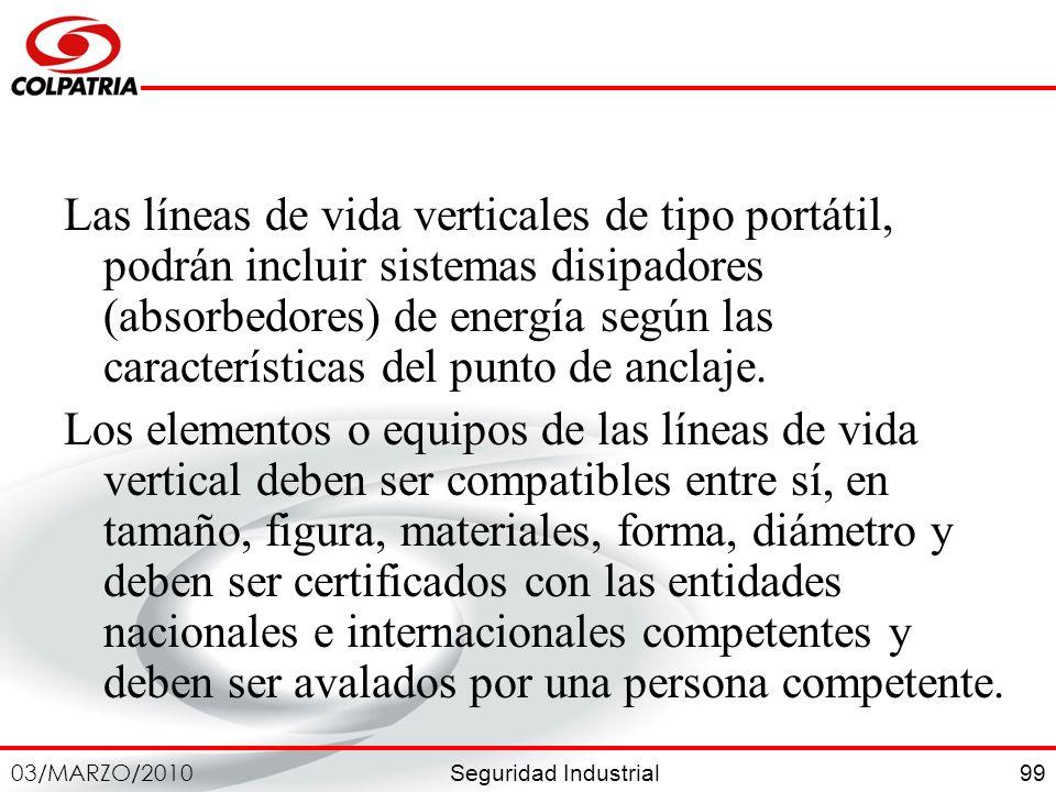 Las líneas de vida verticales de tipo portátil, podrán incluir sistemas disipadores (absorbedores) de energía según las características del punto de anclaje.