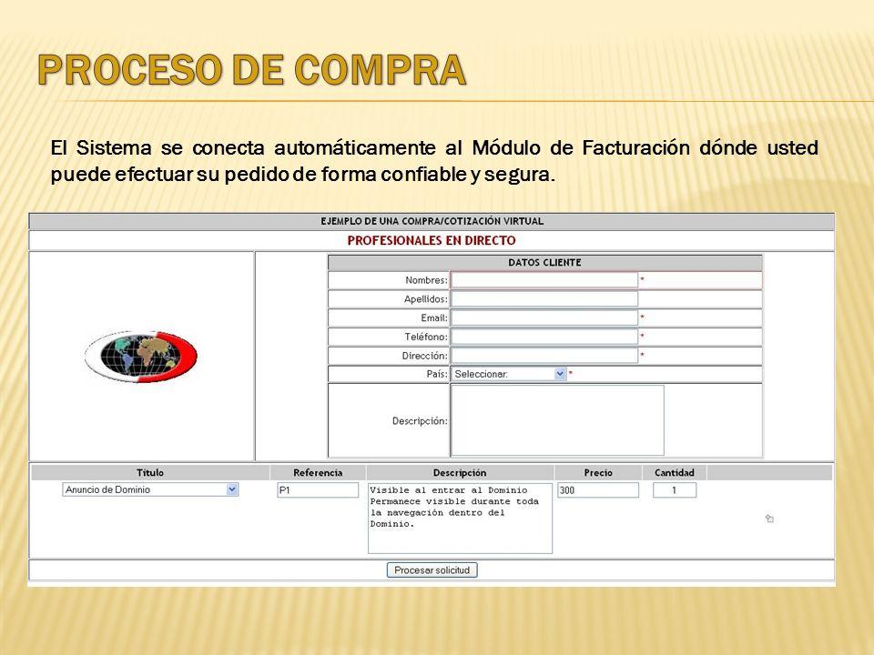 PROCESO DE COMPRA El Sistema se conecta automáticamente al Módulo de Facturación dónde usted puede efectuar su pedido de forma confiable y segura.