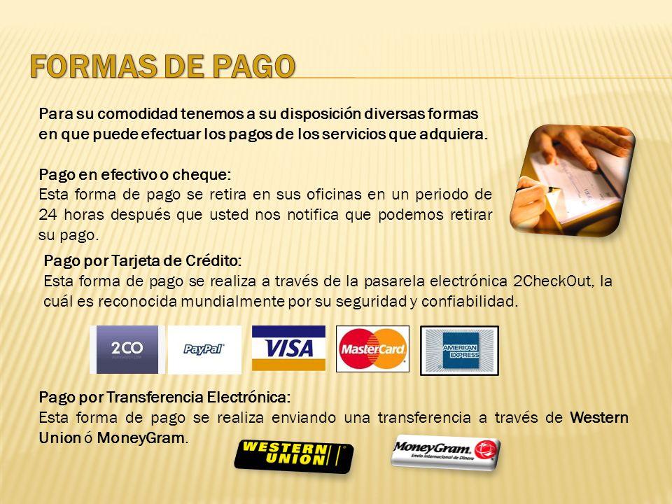 FORMAS DE PAGO Para su comodidad tenemos a su disposición diversas formas en que puede efectuar los pagos de los servicios que adquiera.