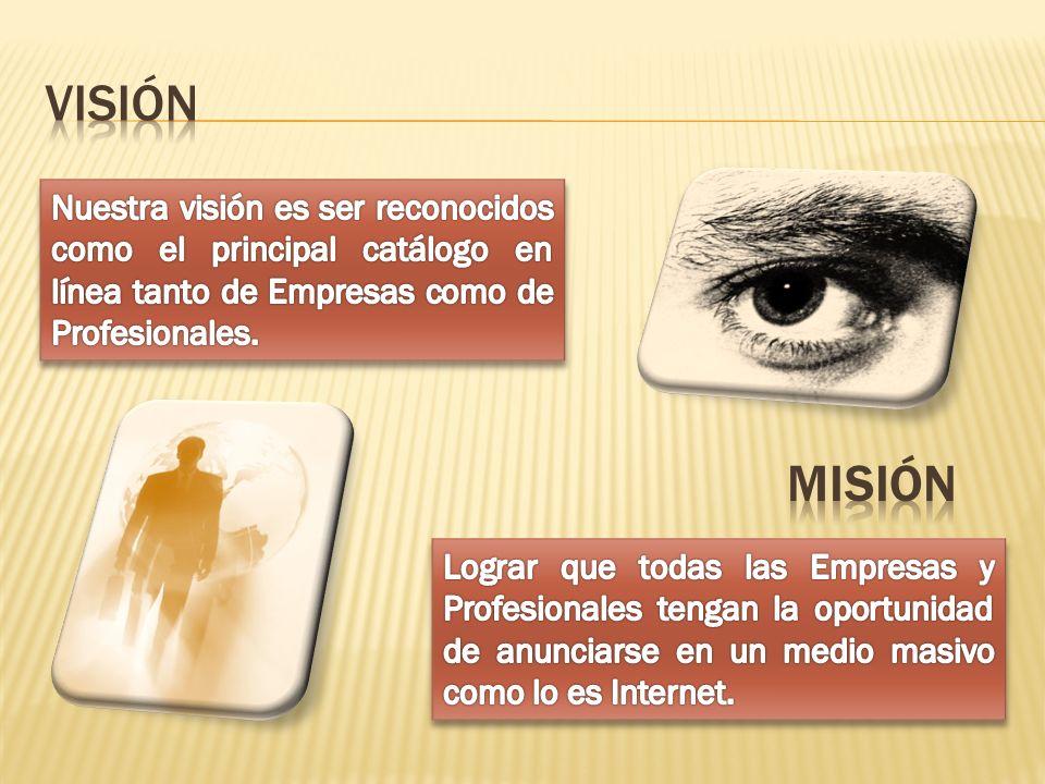 VISIÓN Nuestra visión es ser reconocidos como el principal catálogo en línea tanto de Empresas como de Profesionales.