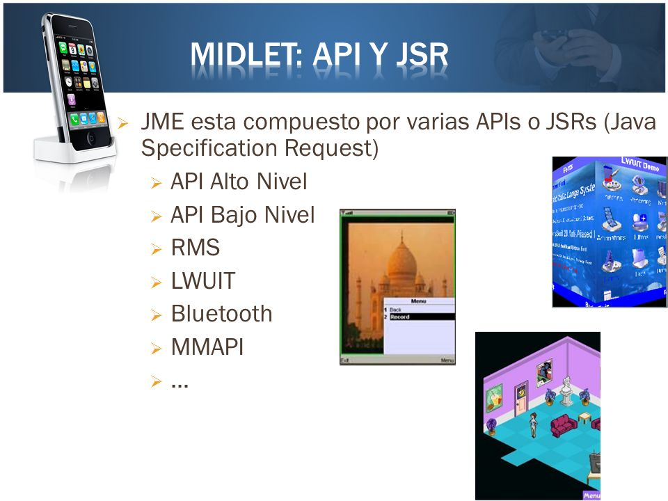 Midlet: API y JSR JME esta compuesto por varias APIs o JSRs (Java Specification Request) API Alto Nivel.