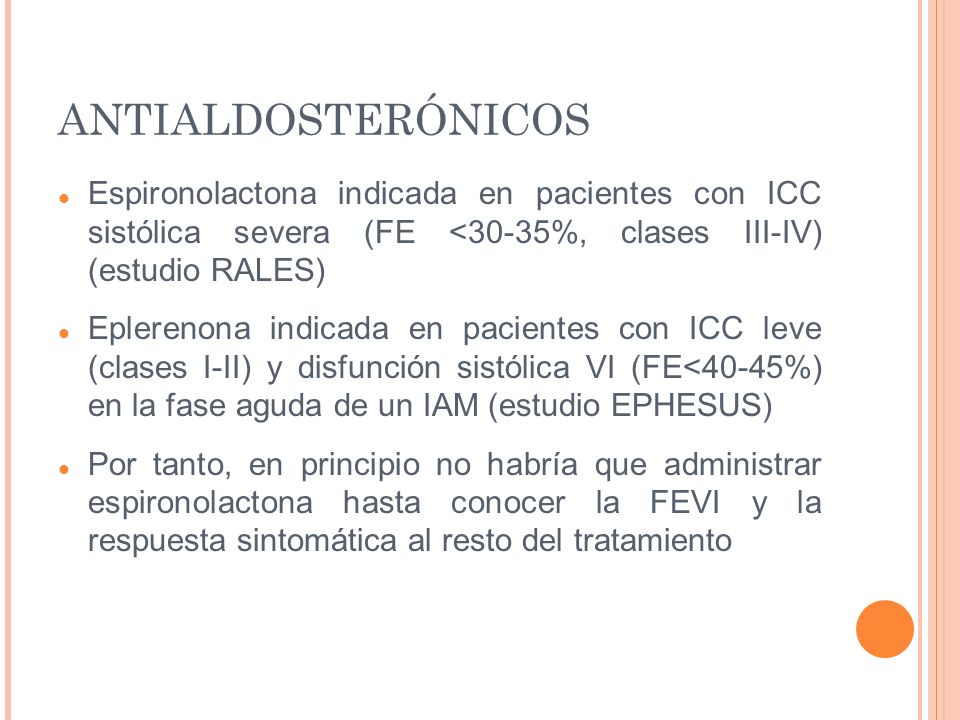 ANTIALDOSTERÓNICOSEspironolactona indicada en pacientes con ICC sistólica severa (FE <30-35%, clases III-IV) (estudio RALES)