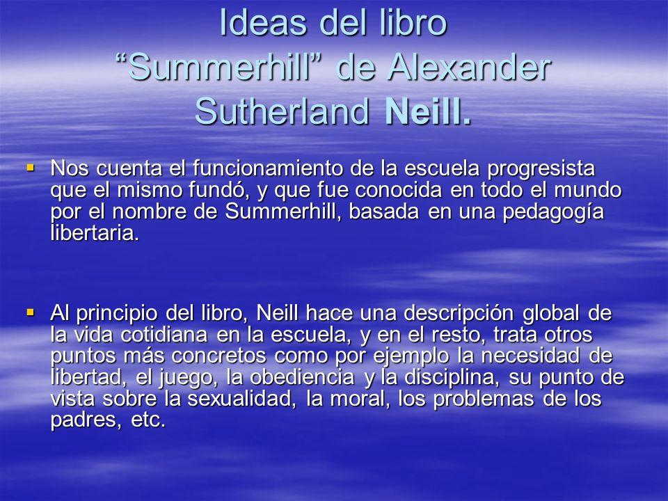 Ideas del libro Summerhill de Alexander Sutherland Neill.
