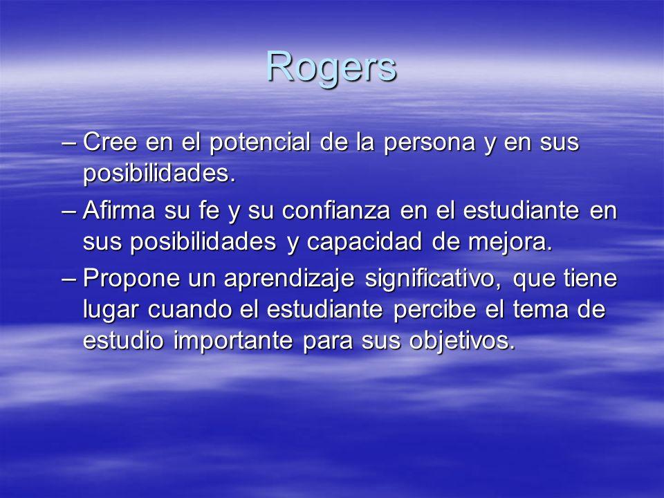 Rogers Cree en el potencial de la persona y en sus posibilidades.