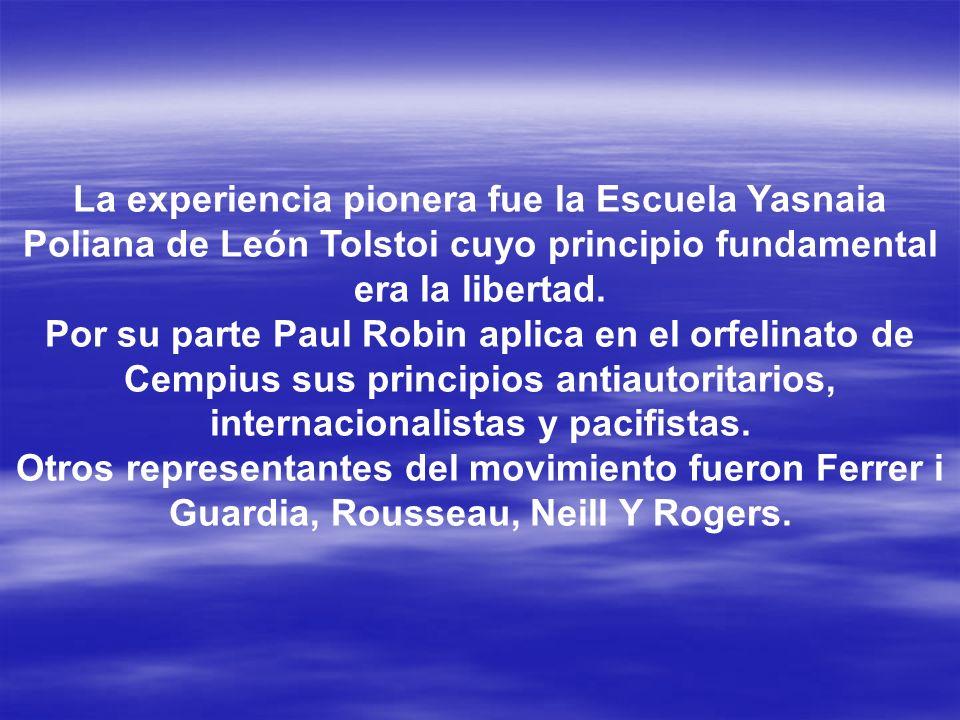 La experiencia pionera fue la Escuela Yasnaia Poliana de León Tolstoi cuyo principio fundamental era la libertad.