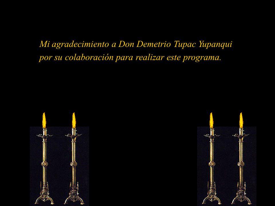 Mi agradecimiento a Don Demetrio Tupac Yupanqui
