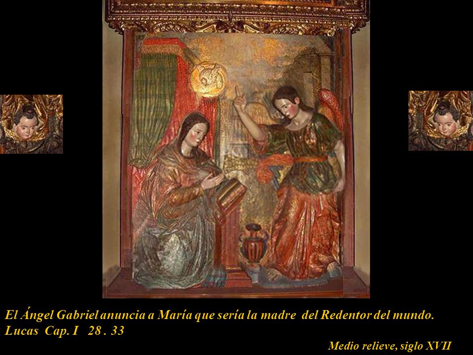 El Ángel Gabriel anuncia a María que sería la madre del Redentor del mundo.