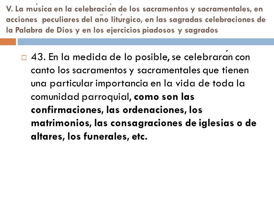 V. La música en la celebración de los sacramentos y sacramentales, en acciones peculiares del año litúrgico, en las sagradas celebraciones de la Palabra de Dios y en los ejercicios piadosos y sagrados