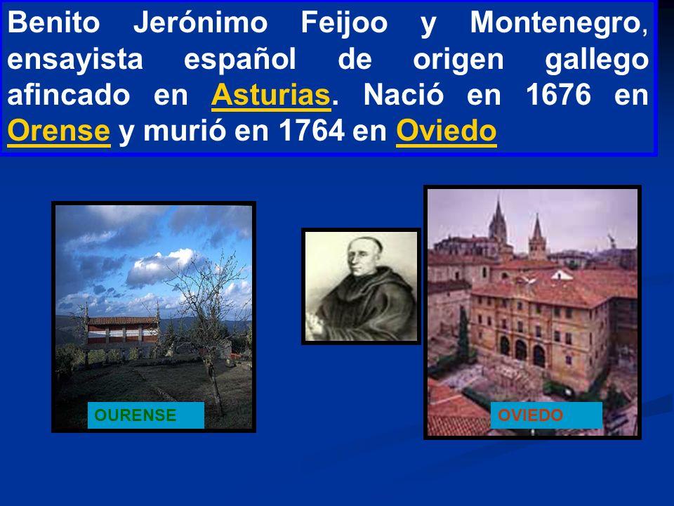 Benito Jerónimo Feijoo y Montenegro, ensayista español de origen gallego afincado en Asturias. Nació en 1676 en Orense y murió en 1764 en Oviedo