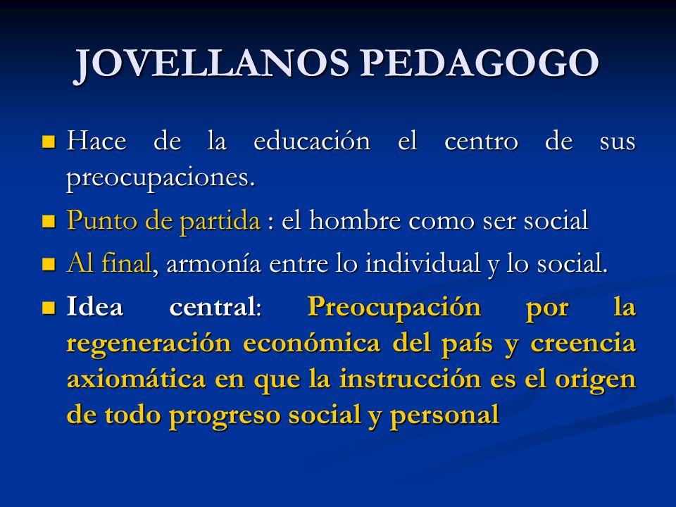 JOVELLANOS PEDAGOGO Hace de la educación el centro de sus preocupaciones. Punto de partida : el hombre como ser social.