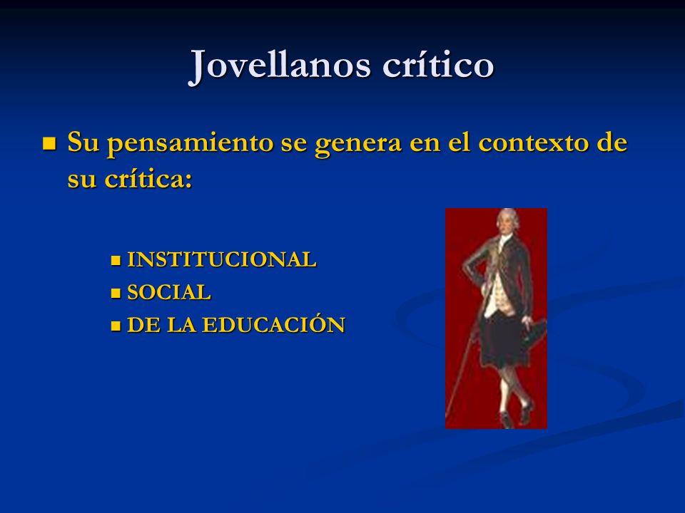 Jovellanos crítico Su pensamiento se genera en el contexto de su crítica: INSTITUCIONAL.