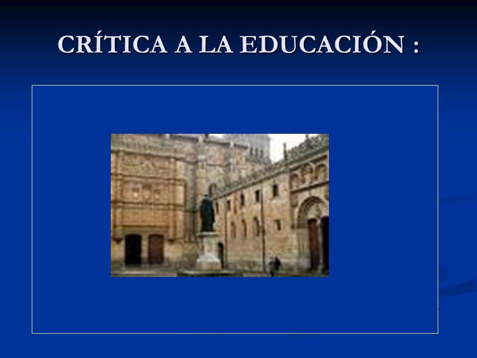 CRÍTICA A LA EDUCACIÓN :