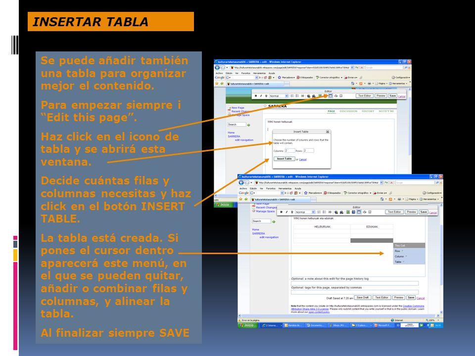 INSERTAR TABLA Se puede añadir también una tabla para organizar mejor el contenido. Para empezar siempre i Edit this page .