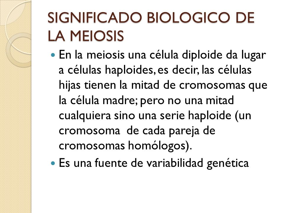 SIGNIFICADO BIOLOGICO DE LA MEIOSIS