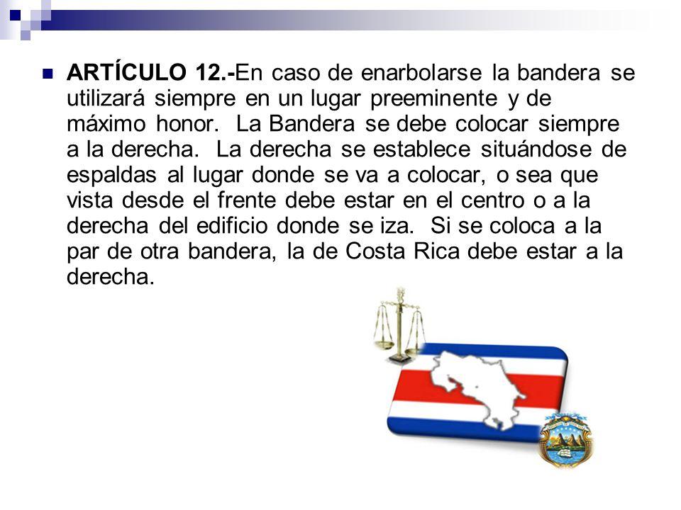 ARTÍCULO 12.-En caso de enarbolarse la bandera se utilizará siempre en un lugar preeminente y de máximo honor.