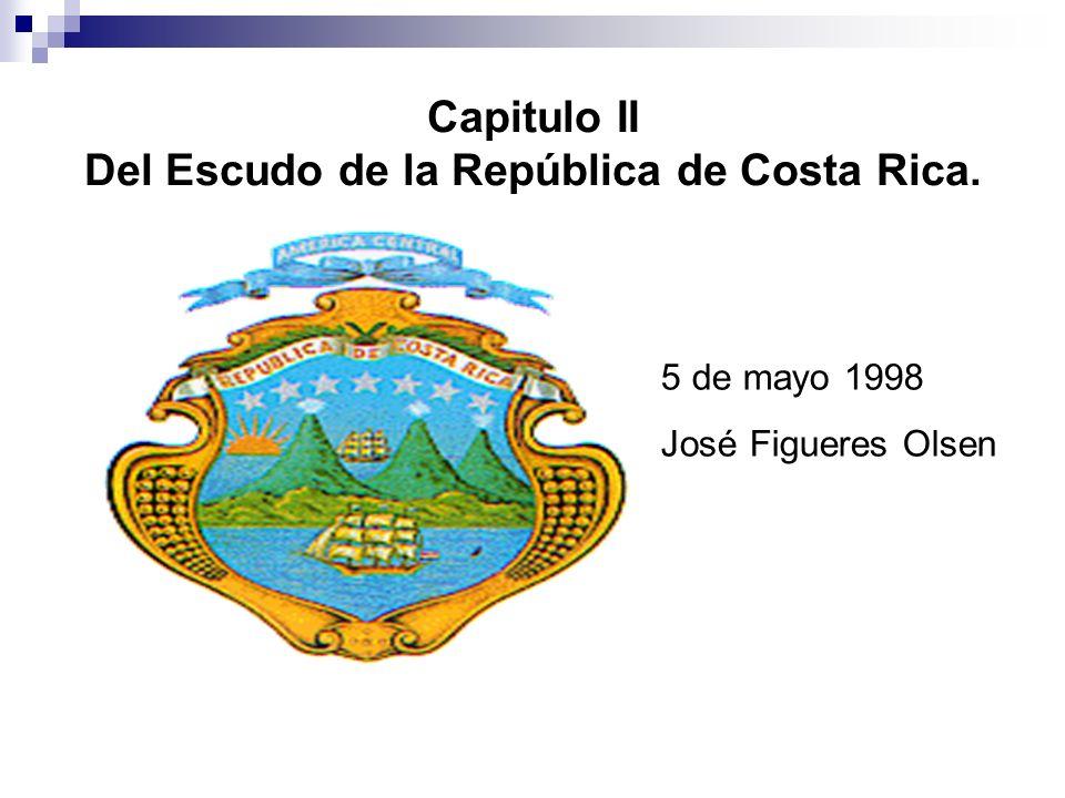 Capitulo II Del Escudo de la República de Costa Rica.