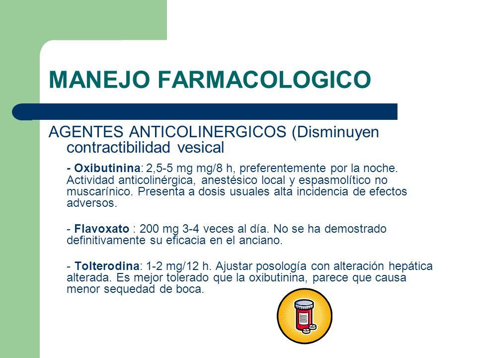 MANEJO FARMACOLOGICOAGENTES ANTICOLINERGICOS (Disminuyen contractibilidad vesical.