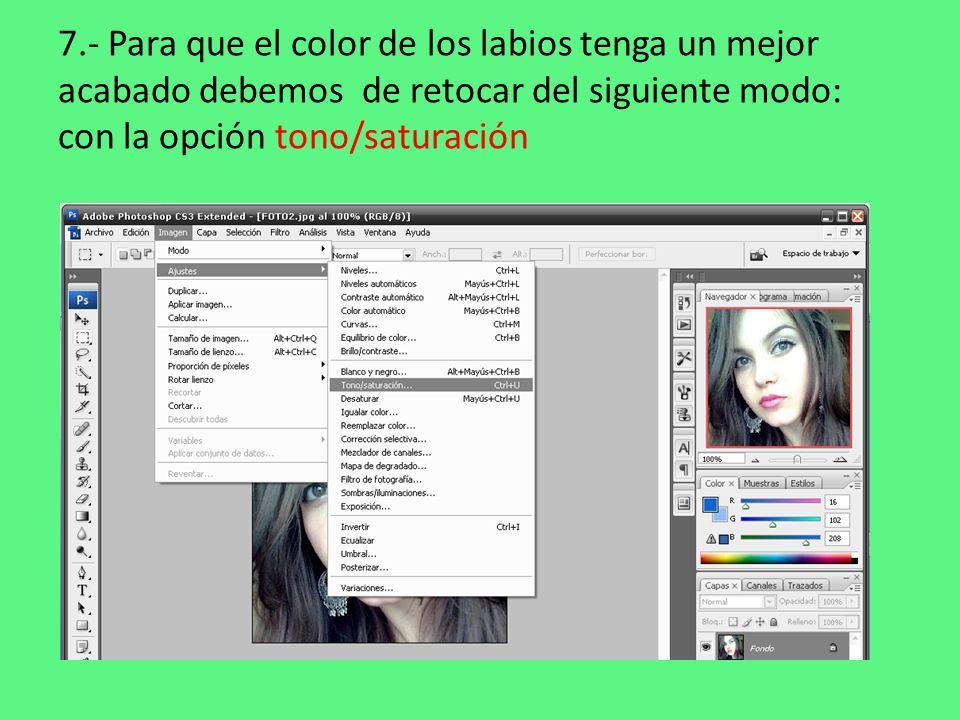 7.- Para que el color de los labios tenga un mejor acabado debemos de retocar del siguiente modo: con la opción tono/saturación