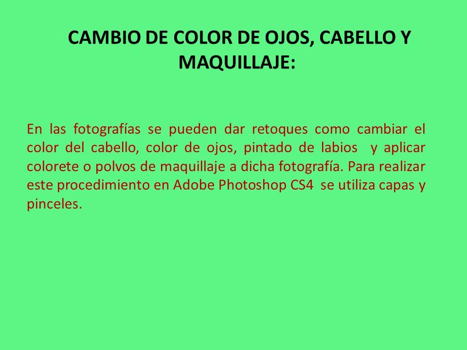 CAMBIO DE COLOR DE OJOS, CABELLO Y MAQUILLAJE: