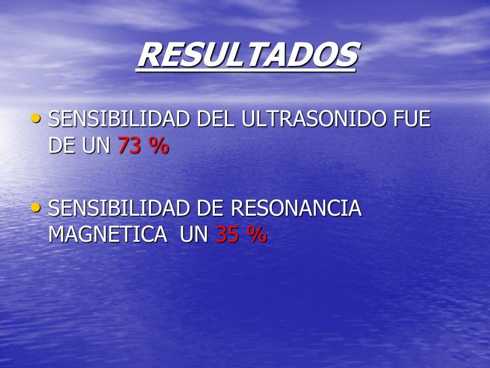 RESULTADOS SENSIBILIDAD DEL ULTRASONIDO FUE DE UN 73 %