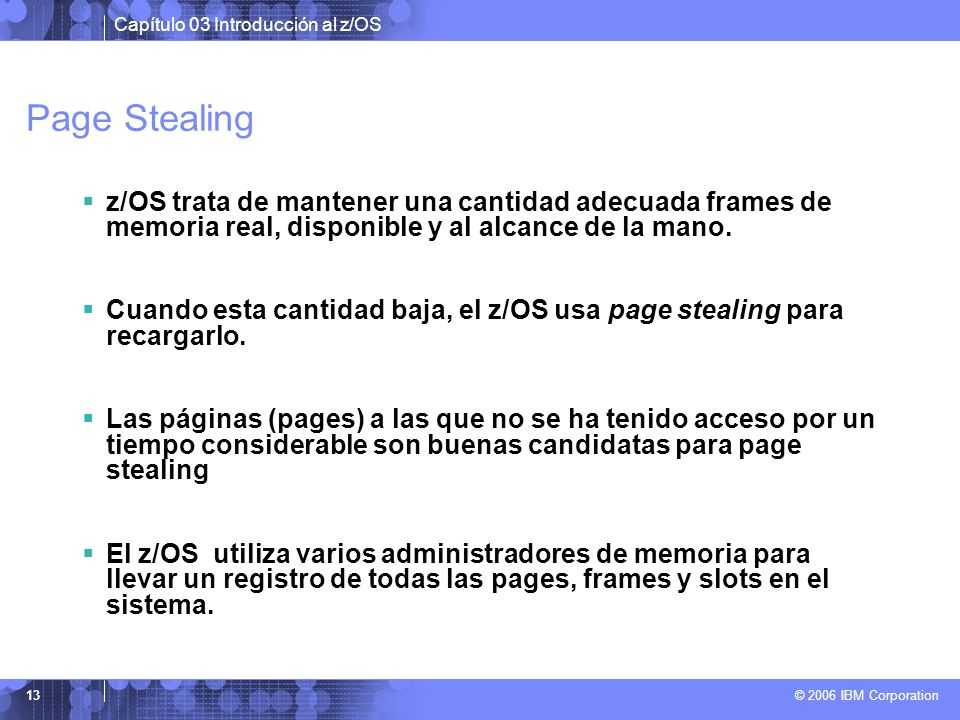 Page Stealing z/OS trata de mantener una cantidad adecuada frames de memoria real, disponible y al alcance de la mano.