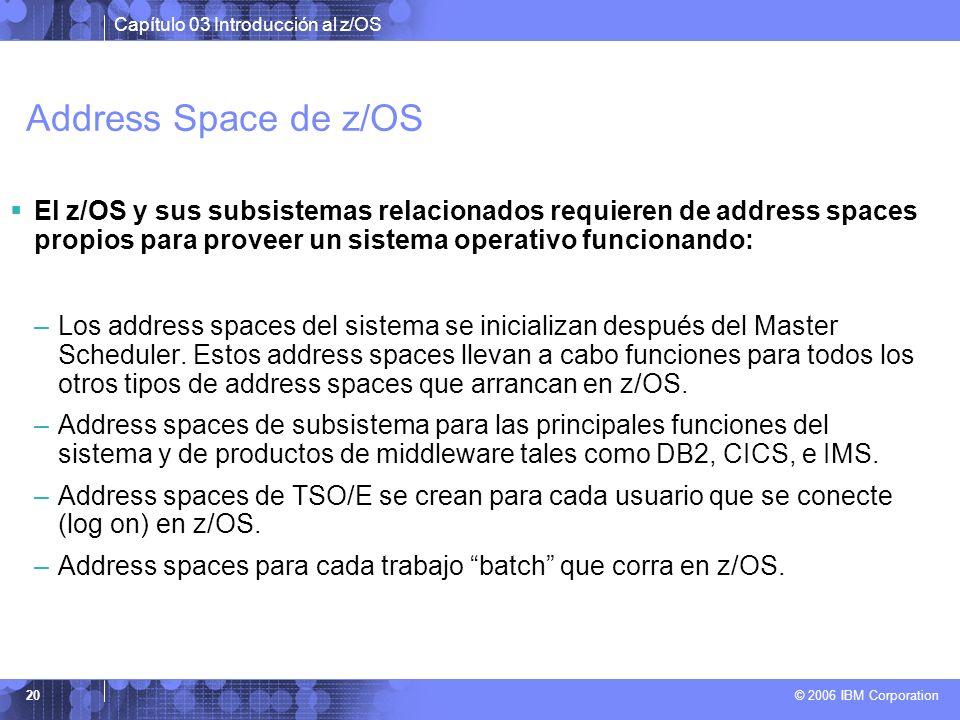 Address Space de z/OS El z/OS y sus subsistemas relacionados requieren de address spaces propios para proveer un sistema operativo funcionando: