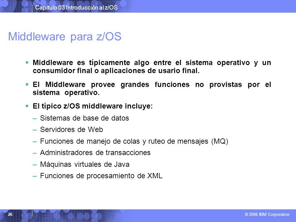 Middleware para z/OS Middleware es típicamente algo entre el sistema operativo y un consumidor final o aplicaciones de usario final.