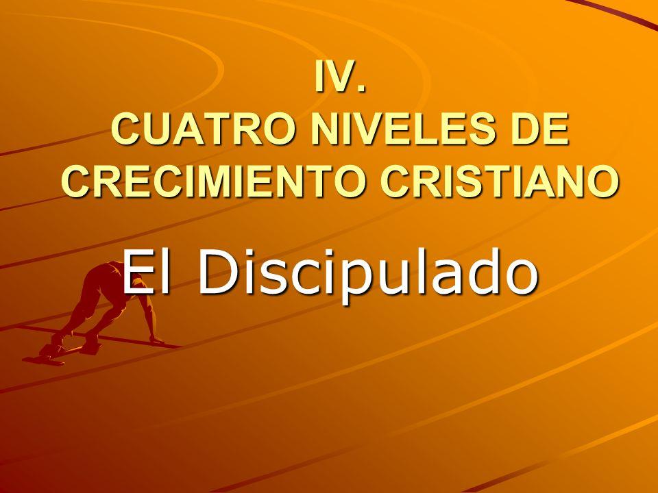 IV. CUATRO NIVELES DE CRECIMIENTO CRISTIANO