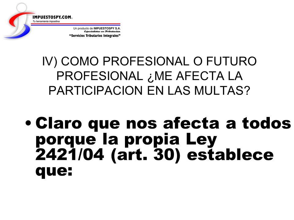 IV) COMO PROFESIONAL O FUTURO PROFESIONAL ¿ME AFECTA LA PARTICIPACION EN LAS MULTAS