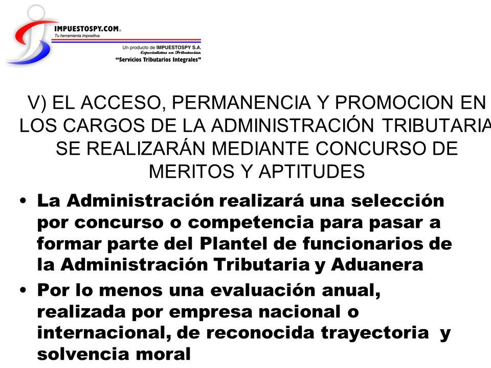 V) EL ACCESO, PERMANENCIA Y PROMOCION EN LOS CARGOS DE LA ADMINISTRACIÓN TRIBUTARIA SE REALIZARÁN MEDIANTE CONCURSO DE MERITOS Y APTITUDES