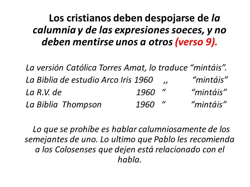 Los cristianos deben despojarse de la calumnia y de las expresiones soeces, y no deben mentirse unos a otros (verso 9).