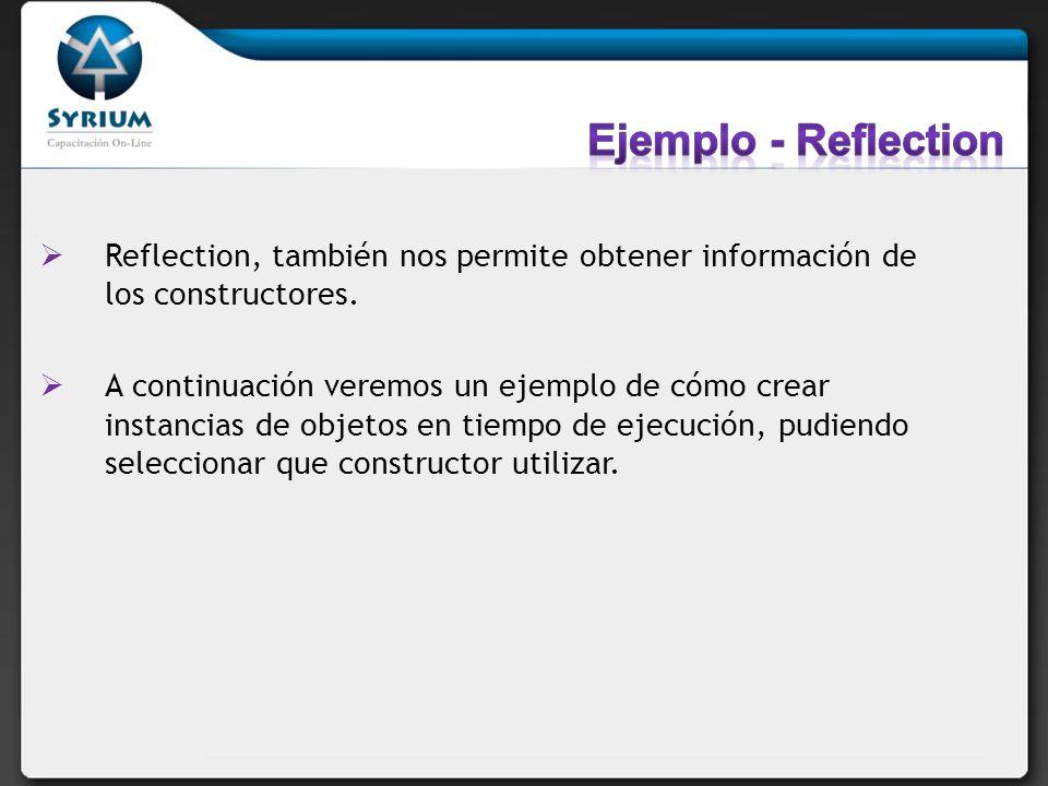 Ejemplo - Reflection Reflection, también nos permite obtener información de los constructores.