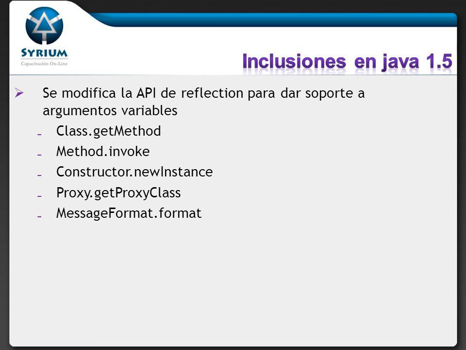 Inclusiones en java 1.5Se modifica la API de reflection para dar soporte a argumentos variables. Class.getMethod.