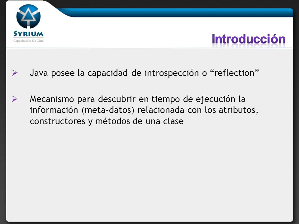 Introducción Java posee la capacidad de introspección o reflection