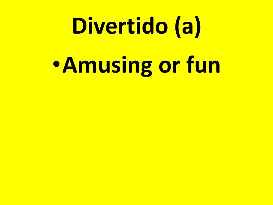 Divertido (a) Amusing or fun