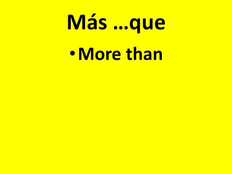 Más …que More than