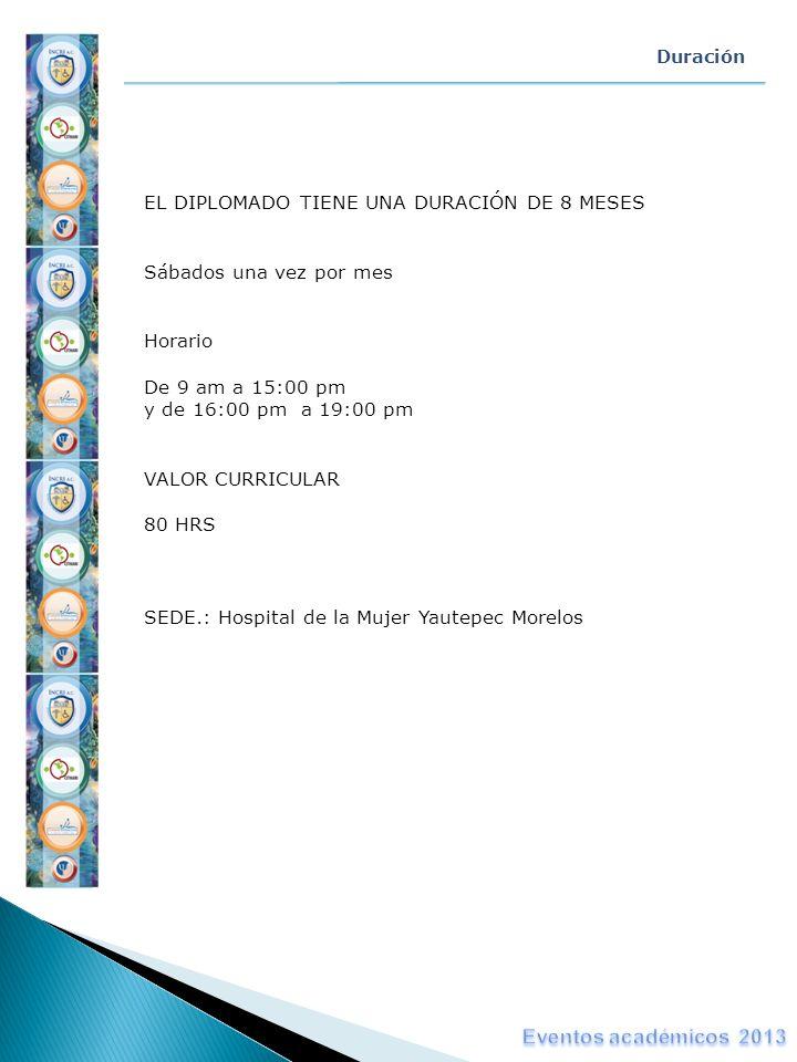 Eventos académicos 2013 EL DIPLOMADO TIENE UNA DURACIÓN DE 8 MESES