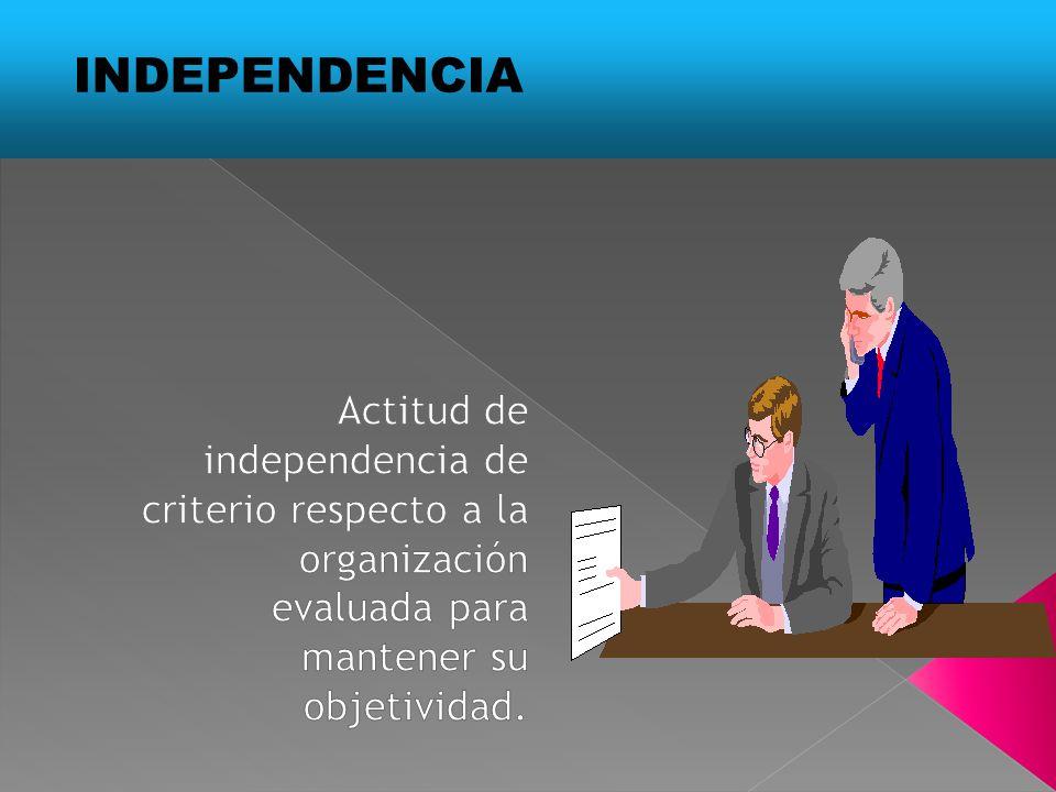 INDEPENDENCIA Actitud de independencia de criterio respecto a la organización evaluada para mantener su objetividad.