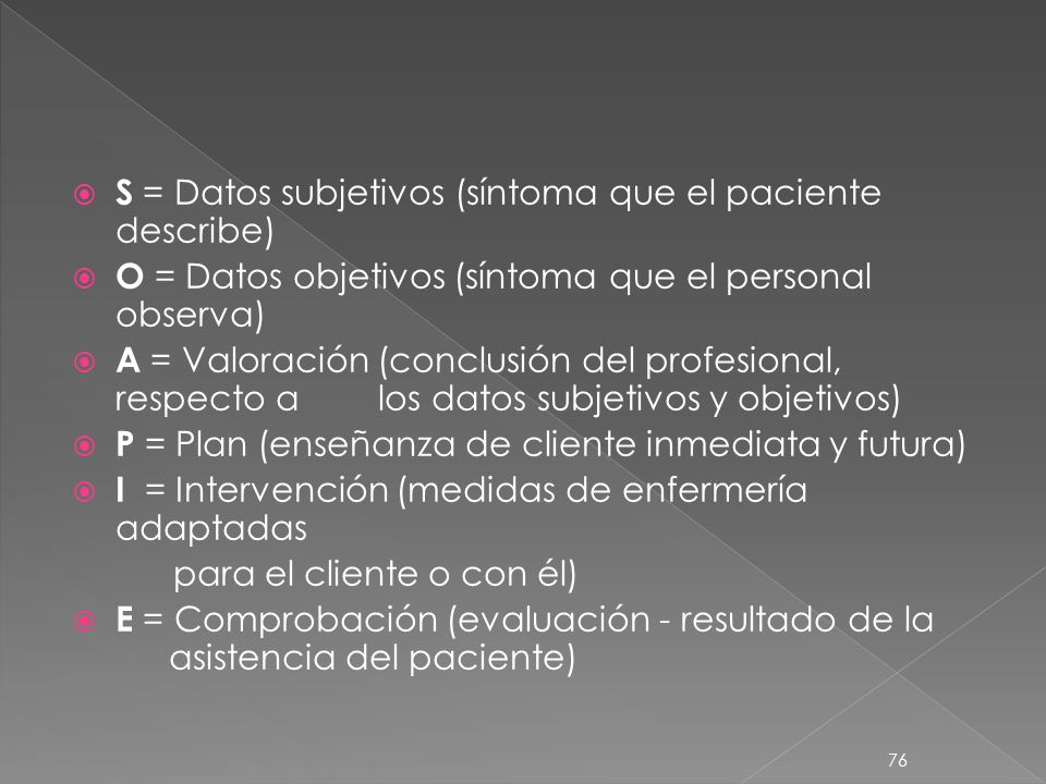 S = Datos subjetivos (síntoma que el paciente describe)