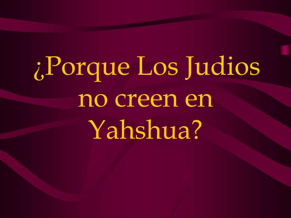¿Porque Los Judios no creen en Yahshua